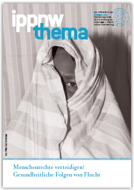"""Publikation """"IPPNW-Thema"""" : Menschenrechte verteidigen! Gesundheitliche Folgen von Flucht"""